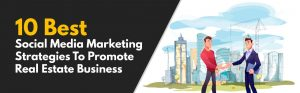 10 Best Social Media Marketing Strategies to Promote Real Estate Business