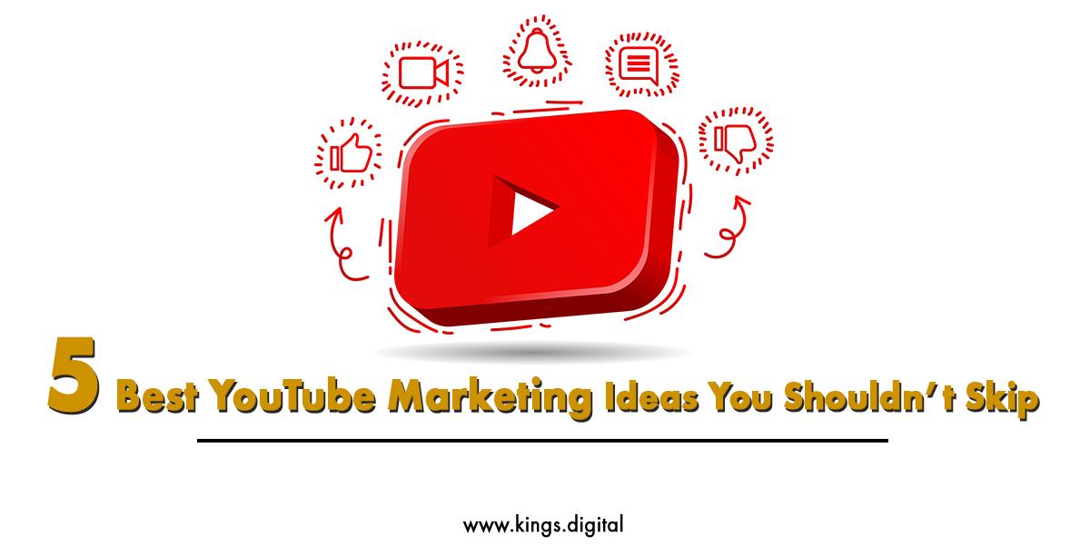 5 Best YouTube Marketing Ideas You Shouldn't Skip