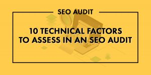 10 Technical Factors To Assess In An SEO Audit